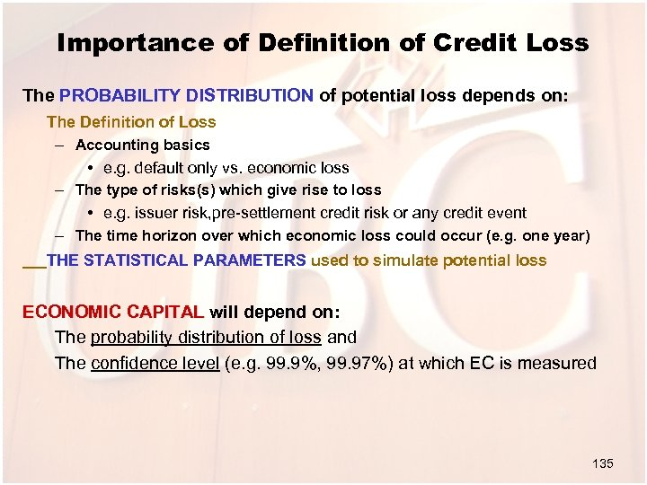 Importance of Definition of Credit Loss The PROBABILITY DISTRIBUTION of potential loss depends on:
