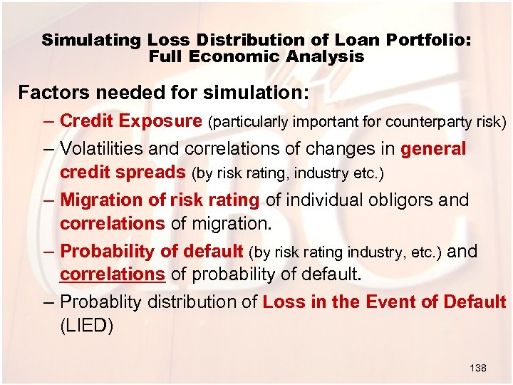 Simulating Loss Distribution of Loan Portfolio: Full Economic Analysis Factors needed for simulation: –