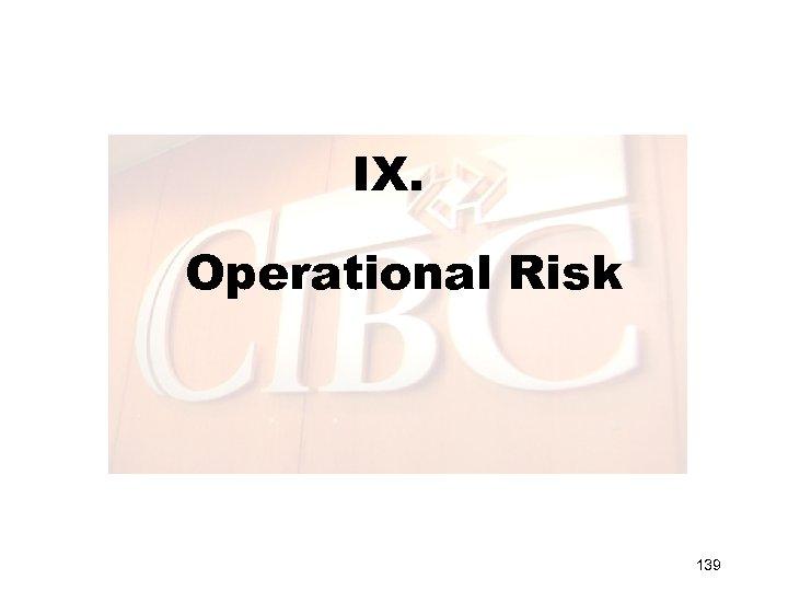 IX. Operational Risk 139