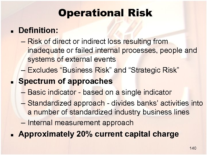 Operational Risk n Definition: – Risk of direct or indirect loss resulting from inadequate