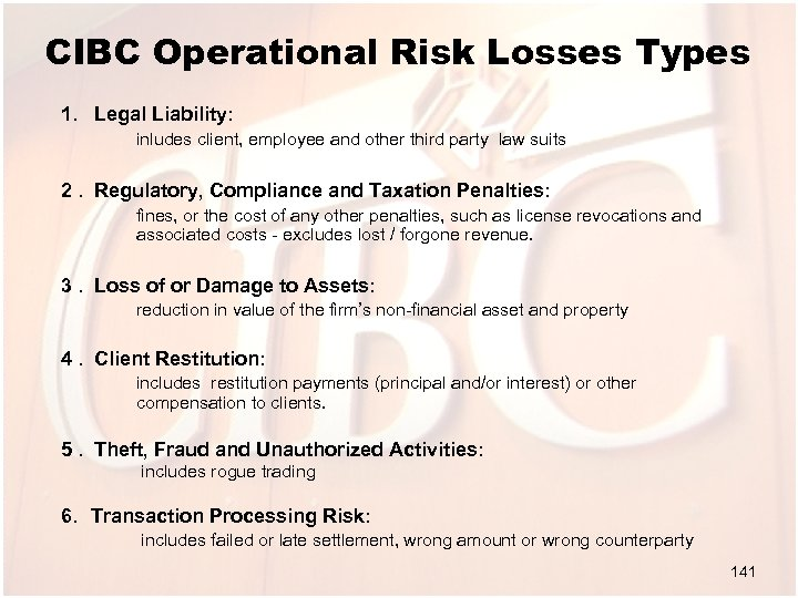 CIBC Operational Risk Losses Types 1. Legal Liability: inludes client, employee and other third