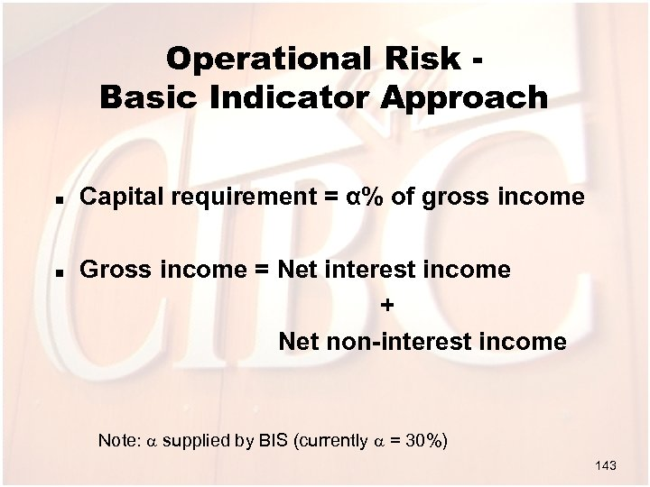 Operational Risk Basic Indicator Approach n n Capital requirement = α% of gross income