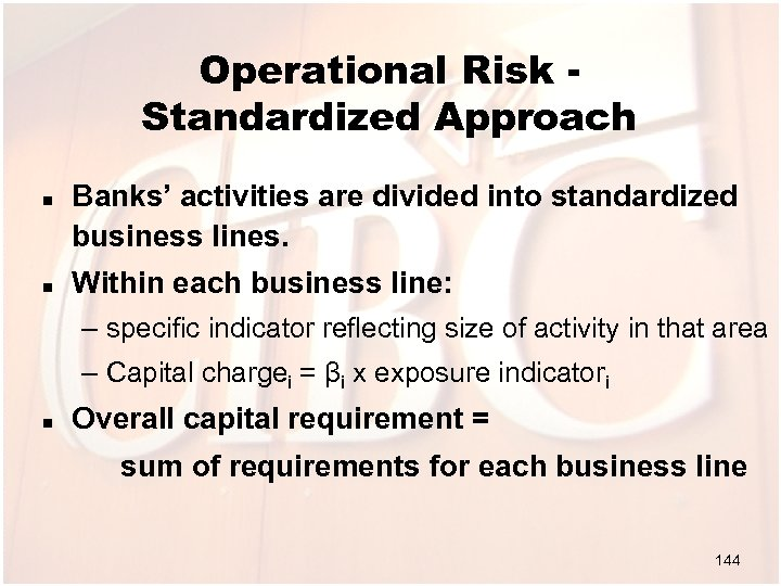 Operational Risk Standardized Approach n n Banks' activities are divided into standardized business lines.