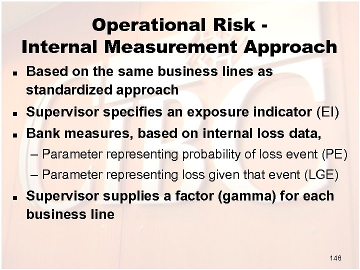 Operational Risk Internal Measurement Approach n Based on the same business lines as standardized