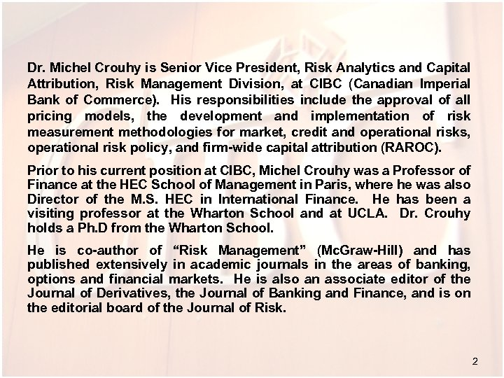 Dr. Michel Crouhy is Senior Vice President, Risk Analytics and Capital Attribution, Risk Management
