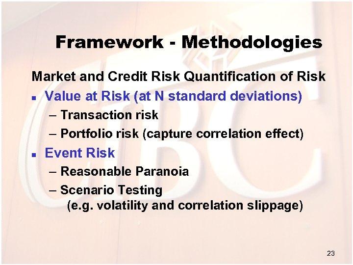Framework - Methodologies Market and Credit Risk Quantification of Risk n Value at Risk