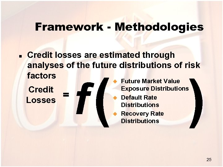 Framework - Methodologies n Credit losses are estimated through analyses of the future distributions