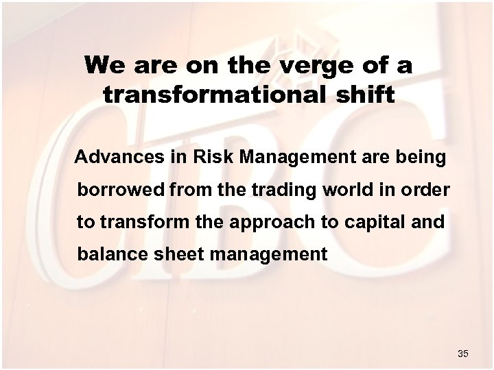 We are on the verge of a transformational shift Advances in Risk Management are
