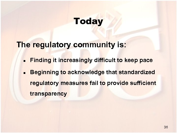 Today The regulatory community is: n Finding it increasingly difficult to keep pace n