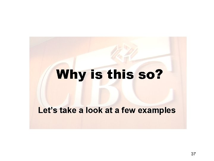 Why is this so? Let's take a look at a few examples 37