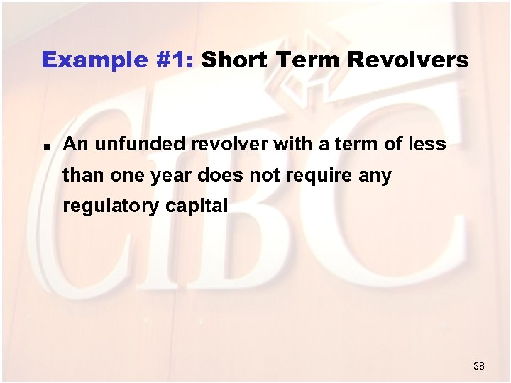 Example #1: Short Term Revolvers n An unfunded revolver with a term of less