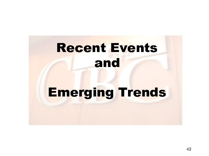 Recent Events and Emerging Trends 42