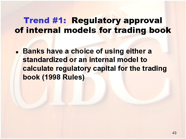 Trend #1: Regulatory approval of internal models for trading book n Banks have a