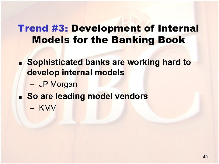 Trend #3: Development of Internal Models for the Banking Book n Sophisticated banks are