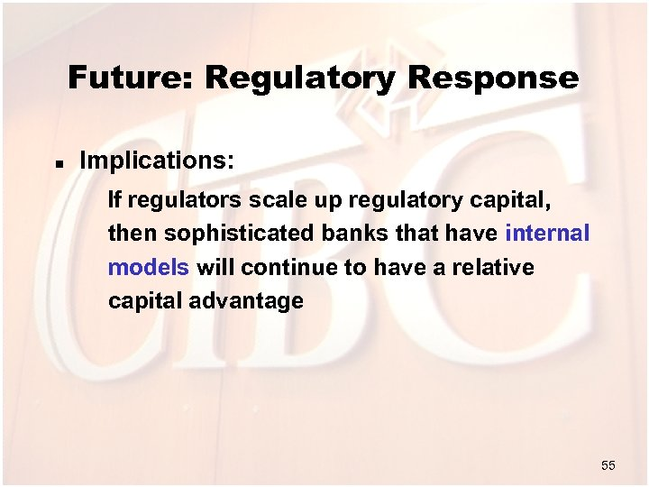 Future: Regulatory Response n Implications: If regulators scale up regulatory capital, then sophisticated banks