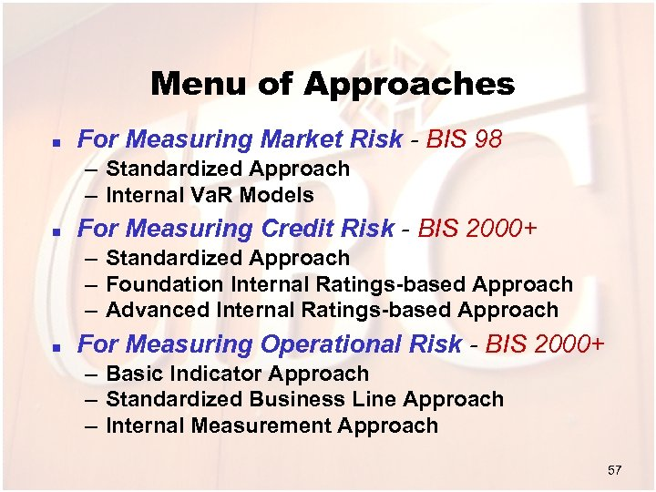 Menu of Approaches n For Measuring Market Risk - BIS 98 – Standardized Approach