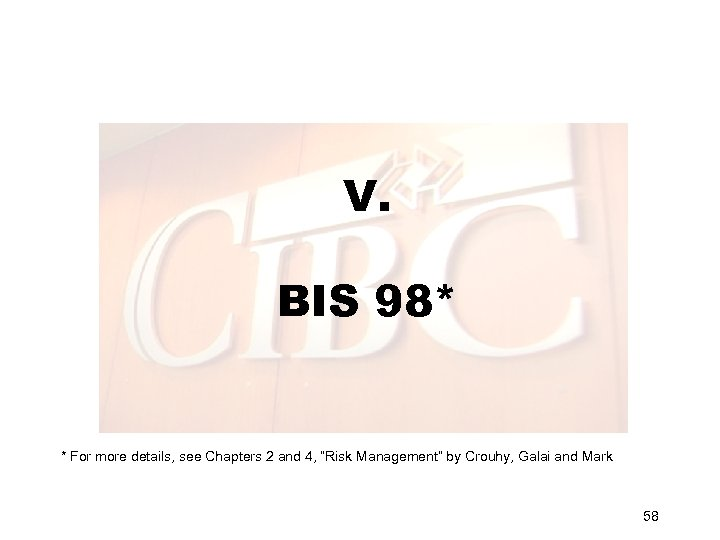 """V. BIS 98* * For more details, see Chapters 2 and 4, """"Risk Management"""""""