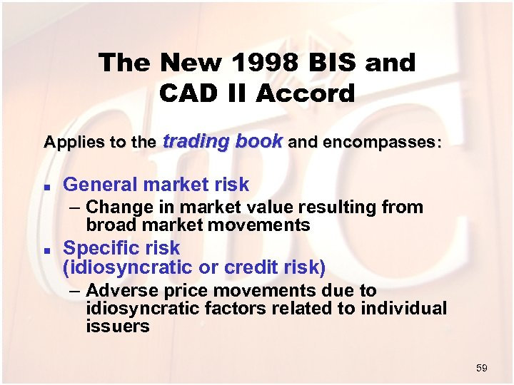 The New 1998 BIS and CAD II Accord Applies to the trading book and