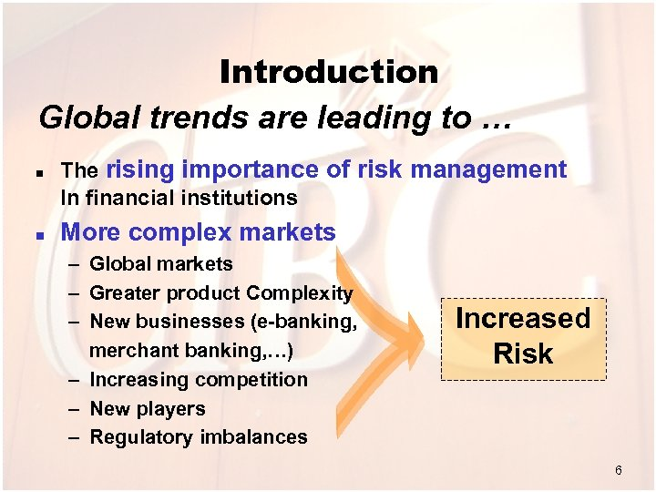 Introduction Global trends are leading to … n n The rising importance of risk
