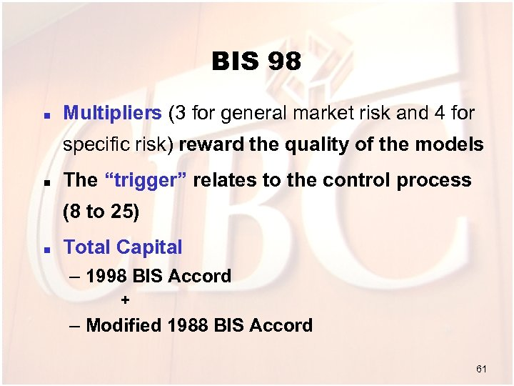 BIS 98 n Multipliers (3 for general market risk and 4 for specific risk)