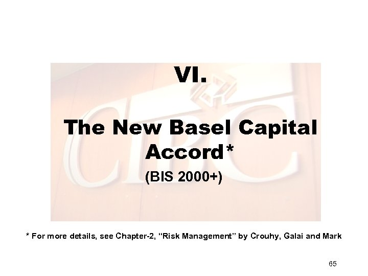 VI. The New Basel Capital Accord* (BIS 2000+) * For more details, see Chapter-2,