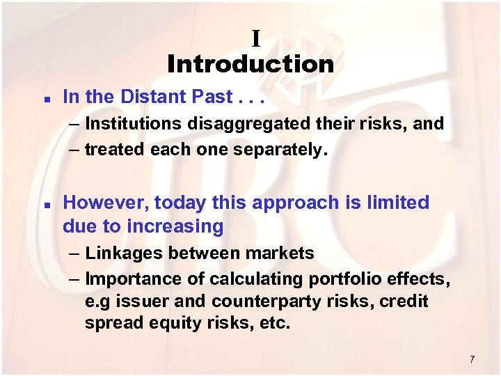 I Introduction n In the Distant Past. . . – Institutions disaggregated their risks,