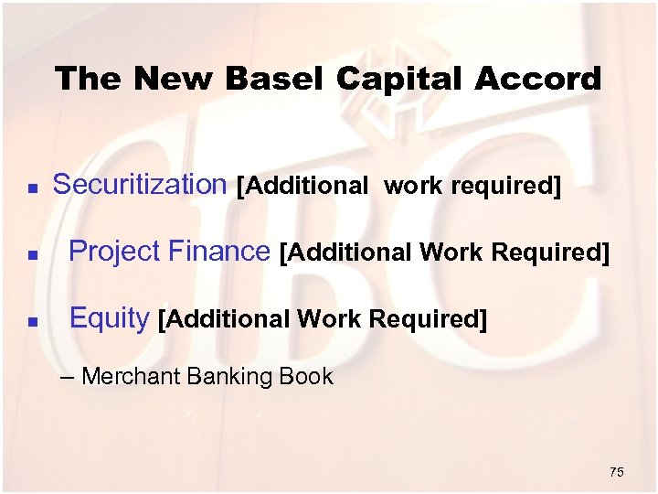 The New Basel Capital Accord n Securitization [Additional work required] n Project Finance [Additional