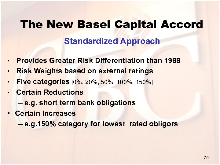 The New Basel Capital Accord Standardized Approach • • • Provides Greater Risk Differentiation