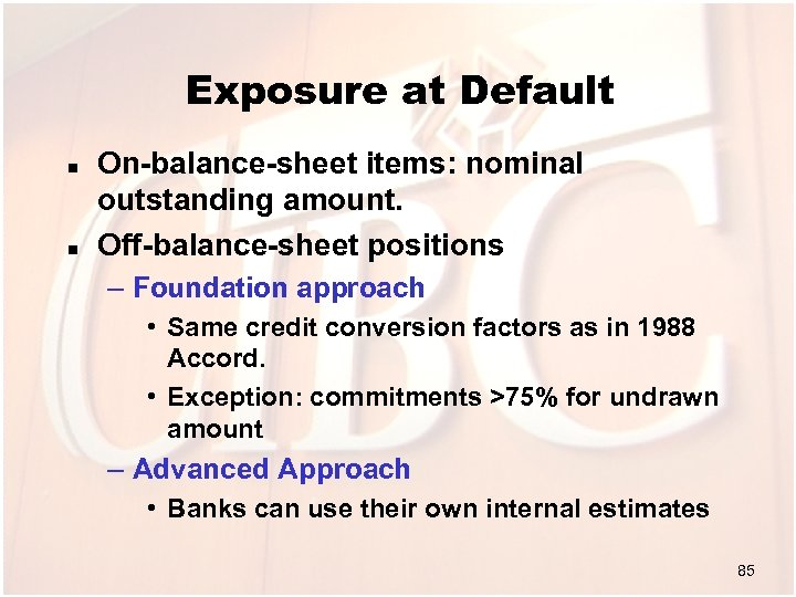 Exposure at Default n n On-balance-sheet items: nominal outstanding amount. Off-balance-sheet positions – Foundation