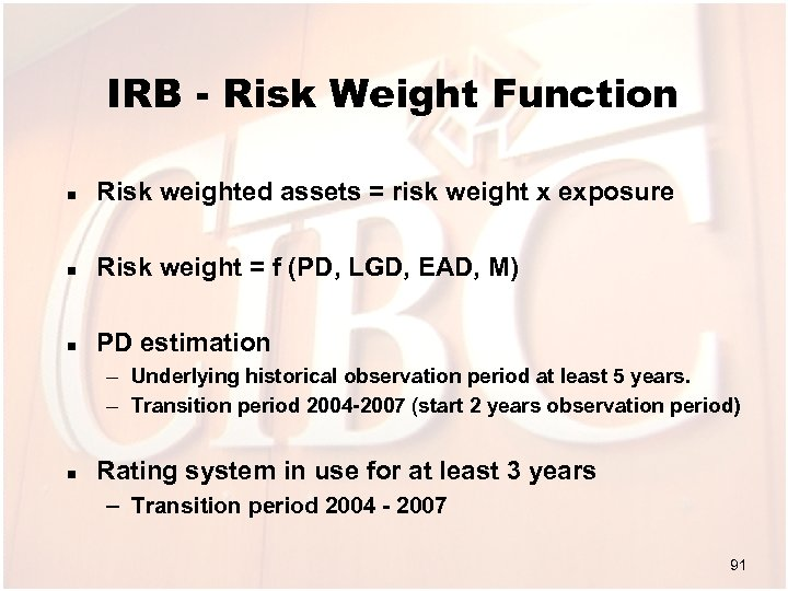 IRB - Risk Weight Function n Risk weighted assets = risk weight x exposure