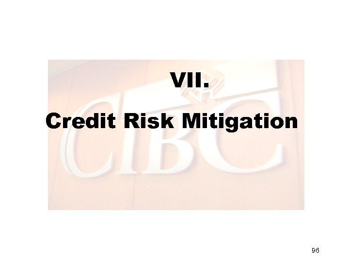 VII. Credit Risk Mitigation 96