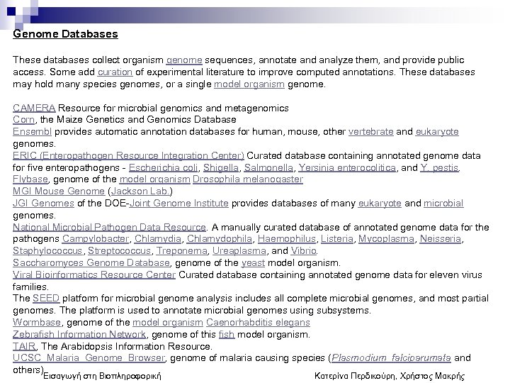 Genome Databases These databases collect organism genome sequences, annotate and analyze them, and provide