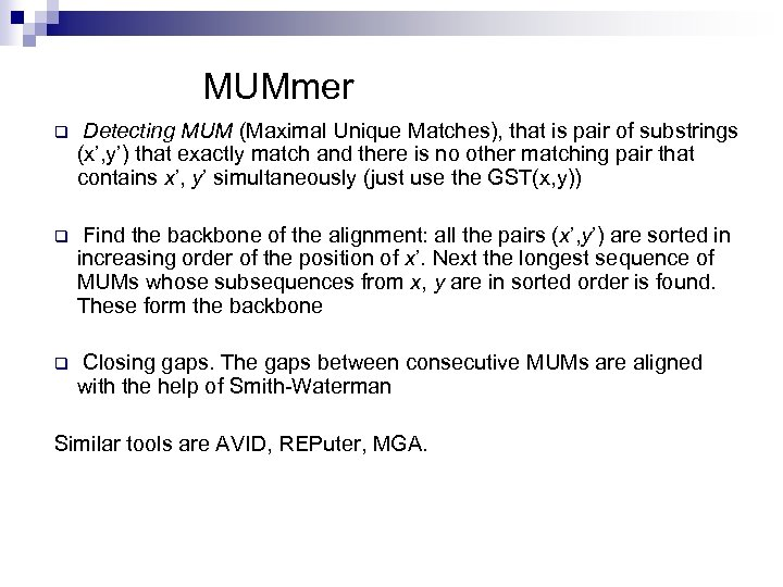 MUMmer q Detecting MUM (Maximal Unique Matches), that is pair of substrings (x', y')