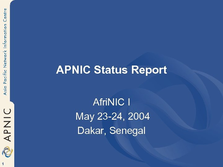 APNIC Status Report Afri. NIC I May 23 -24, 2004 Dakar, Senegal 1