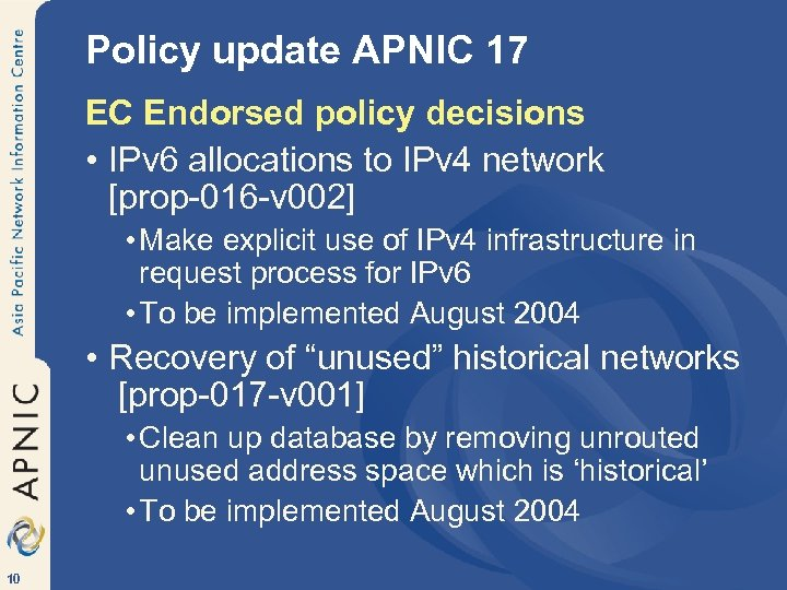 Policy update APNIC 17 EC Endorsed policy decisions • IPv 6 allocations to IPv