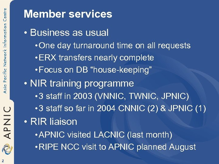 Member services • Business as usual • One day turnaround time on all requests