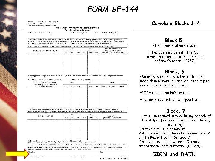 FORM SF-144 Complete Blocks 1 -4 Block 5. • List prior civilian service. •
