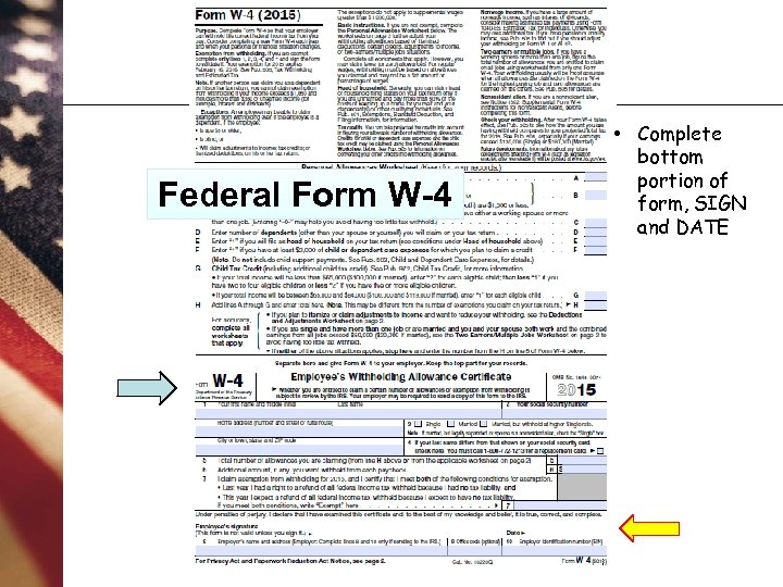 Federal Form W-4 • Complete bottom portion of form, SIGN and DATE