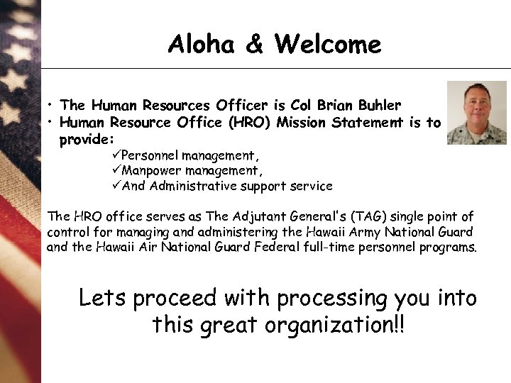 Aloha & Welcome • The Human Resources Officer is Col Brian Buhler • Human