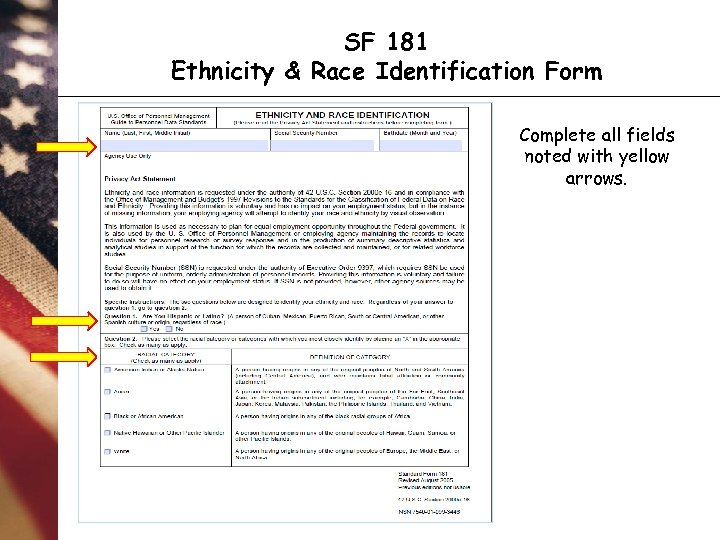 SF 181 Ethnicity & Race Identification Form Complete all fields noted with yellow arrows.