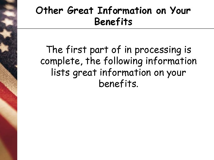 Other Great Information on Your Benefits The first part of in processing is complete,
