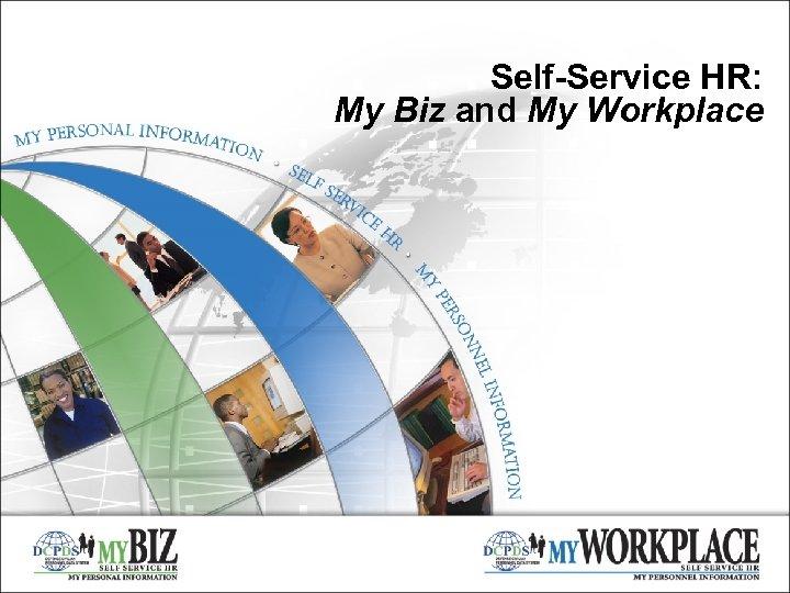 Self-Service HR: My Biz and My Workplace