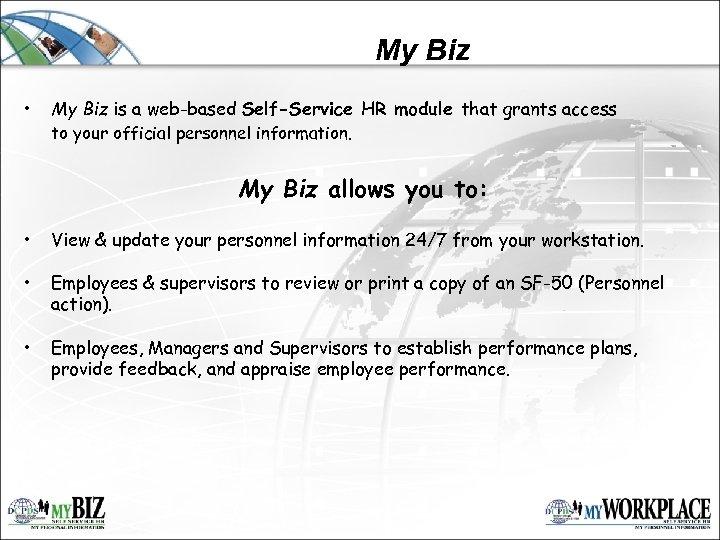 My Biz • My Biz is a web-based Self-Service HR module that grants access
