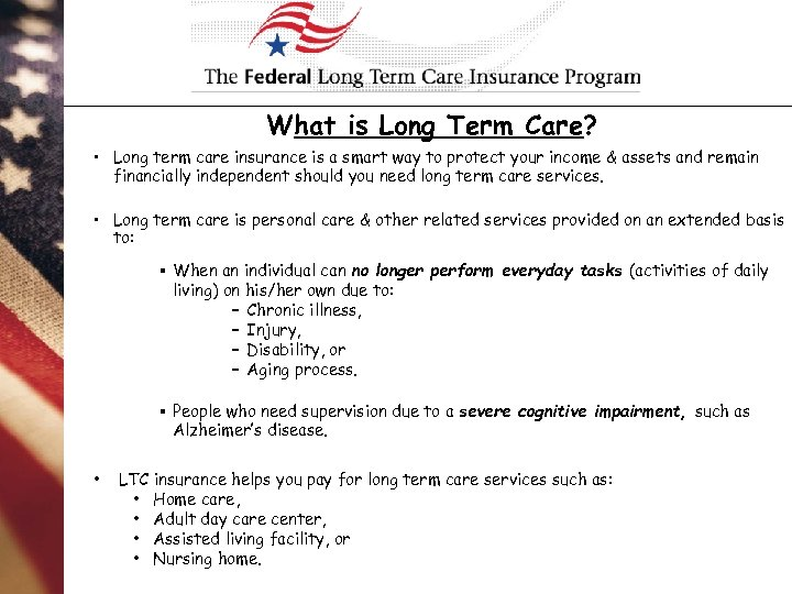 What is Long Term Care? • Long term care insurance is a smart way