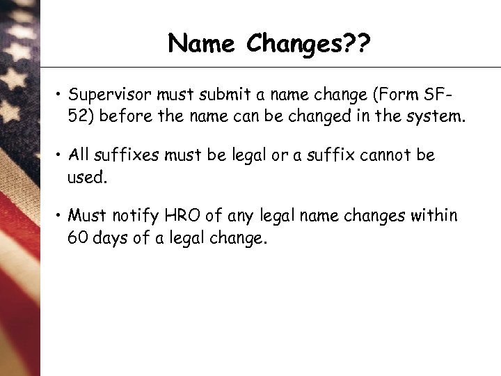 Name Changes? ? • Supervisor must submit a name change (Form SF 52) before