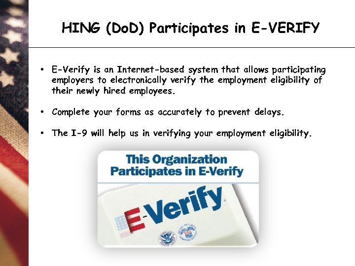 HING (Do. D) Participates in E-VERIFY • E-Verify is an Internet-based system that allows