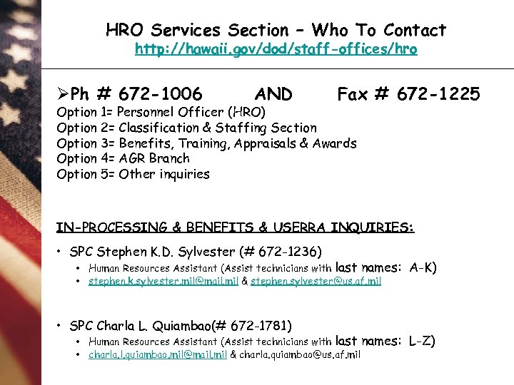 HRO Services Section – Who To Contact http: //hawaii. gov/dod/staff-offices/hro ØPh # 672 -1006