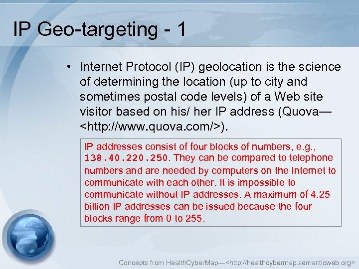 IP Geo-targeting - 1 • Internet Protocol (IP) geolocation is the science of determining