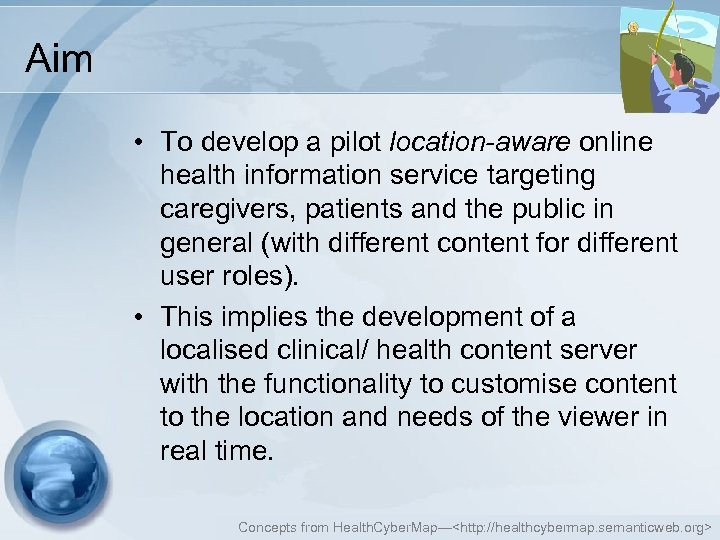 Aim • To develop a pilot location-aware online health information service targeting caregivers, patients