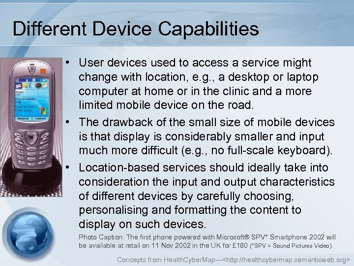 Different Device Capabilities • User devices used to access a service might change with